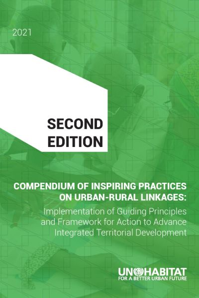 Sietchiping, R., Githiri, G. et al. | Compendium of Inspiring Practices on Urban-Rural Linkages - Implementation of Guiding Principles and Framework for Action to Advance Integrated Territorial Development | UN-Habitat | Nairobi